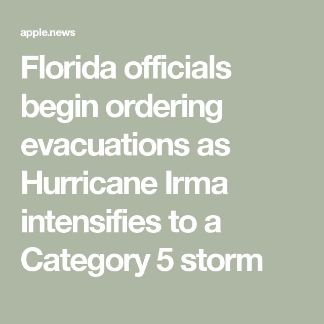 florida officials begin ordering evacuations as hurricane irma intensifies to a category 5 storm the washington post