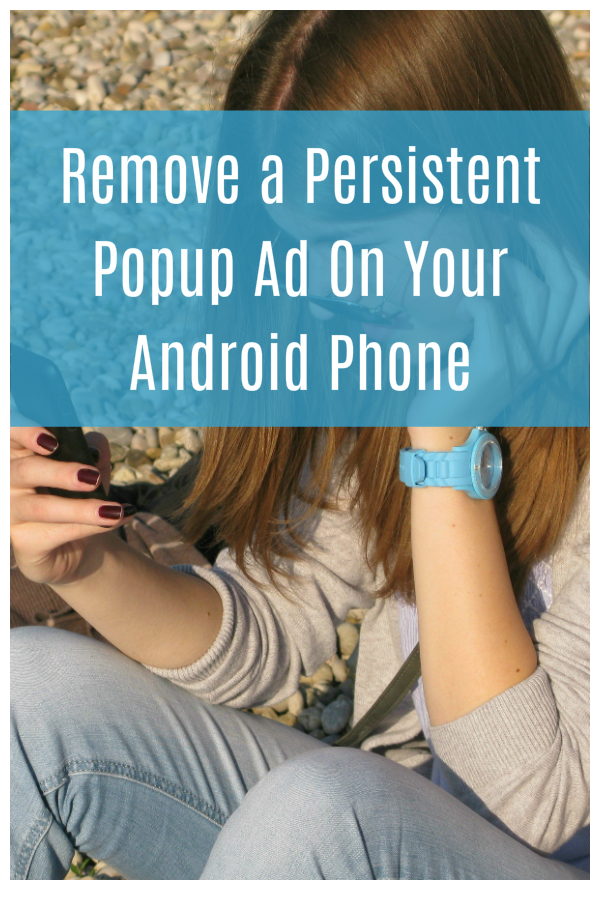 How to Stop a Persistent Popup Ad On Your Android Phone or