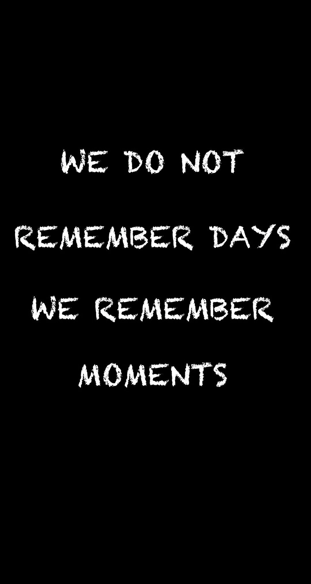 We Do Not Remember Days We Remember Moments Quote Wallpaper Remember Day Words Worth We Remember