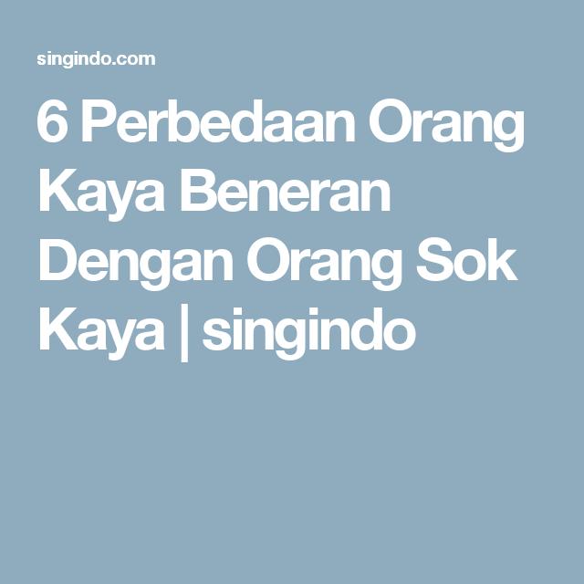 6 Perbedaan Orang Kaya Beneran Dengan Orang Sok Kaya Singindo