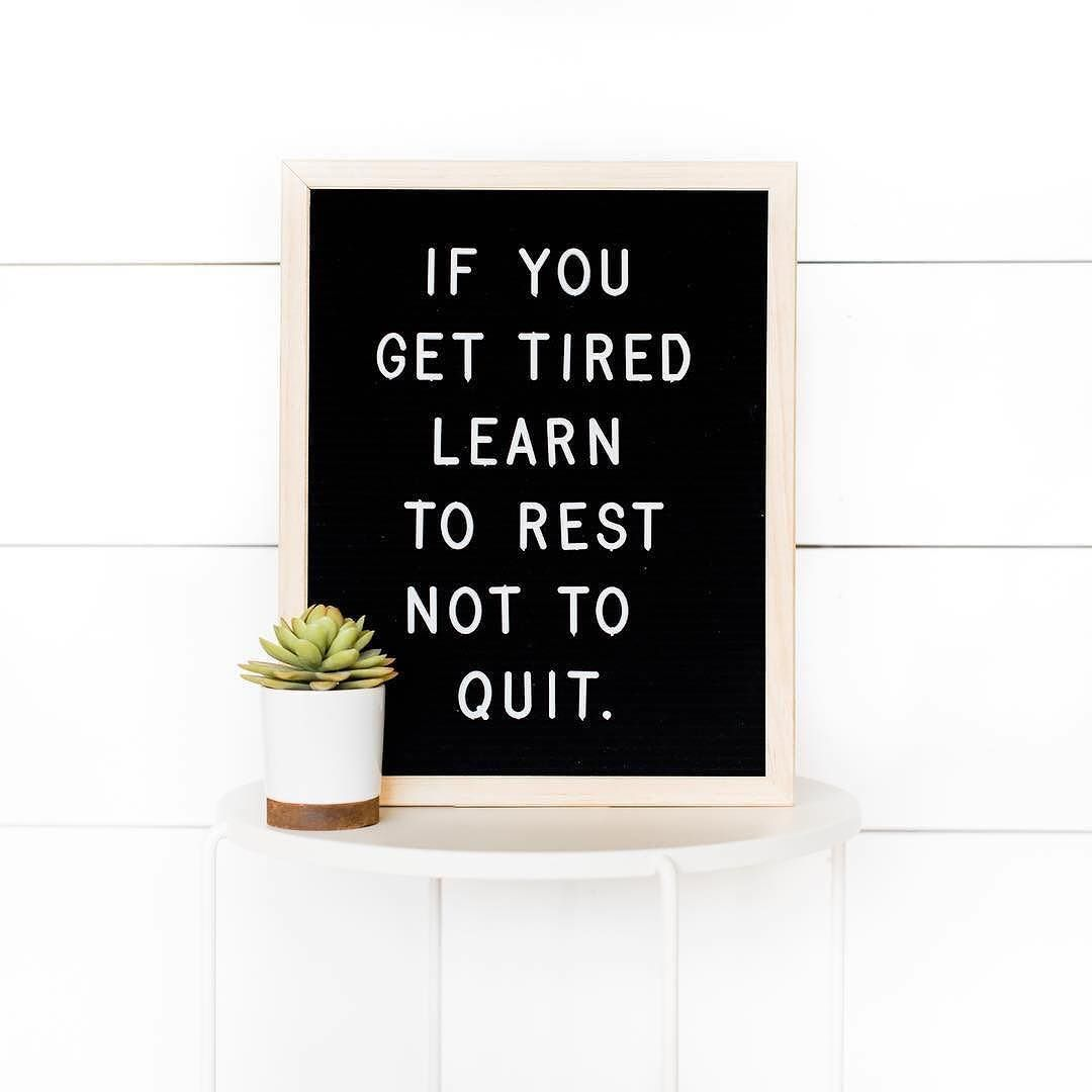 If you get tired learn to rest, not quit. Great inspirational quote for your letter board.