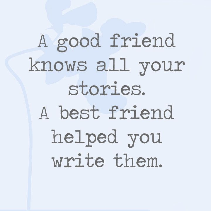 A Good Friend Knows All Your Stories A Best Friend Helped You