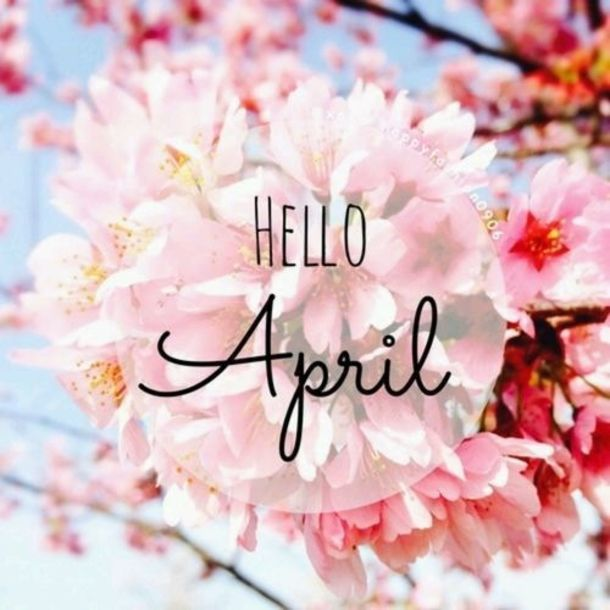 75 Hello April Quotes & Sayings April images, April