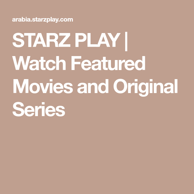 Starz Play Watch Featured Movies And Original Series Movies Tv Series Online Original Tv Series