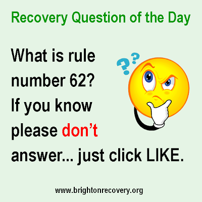 Brighton Center For Recovery: Recovery Question of the Day - What is rule number 62?