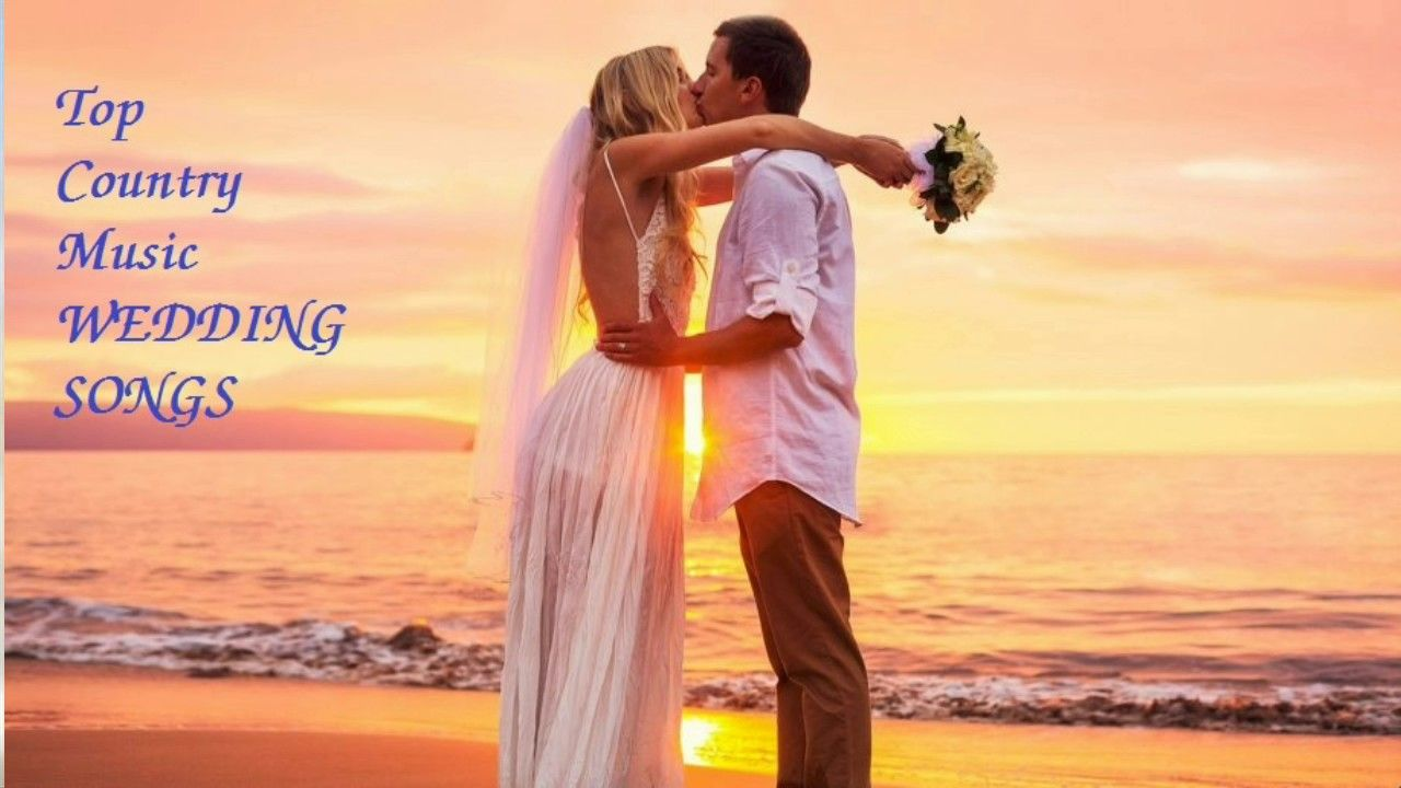 Greatest Country Songs Of All Time Music WEDDING SONGS