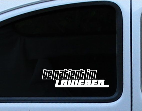 JDM Euro Funny Be Patient Im Lowered By VWBUGNUT On Etsy - Unique car window decals