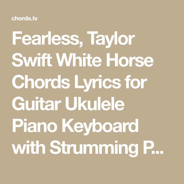 Fearless, Taylor Swift White Horse Chords Lyrics for Guitar Ukulele ...