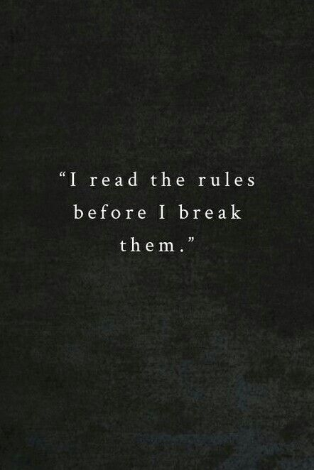 I Read The Rules Before I Break Them Law Quotes Lawyer Quotes