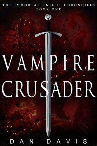 Vampire Crusader: Action historical fantasy novel (The