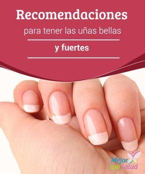 Recomendaciones para tener las uñas bellas y fuertes