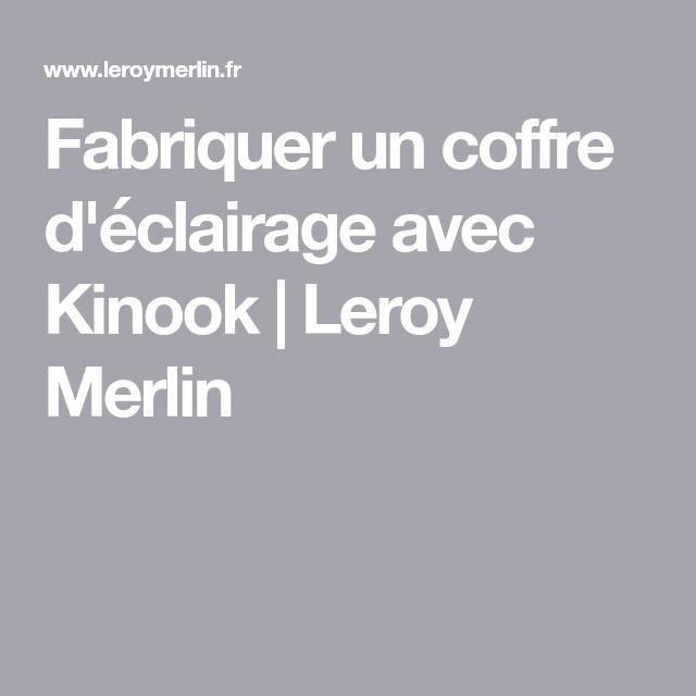 Fabriquer Un Coffre D Eclairage Avec Kinook Leroy Merlin Merlin Coffre Leroy Merlin