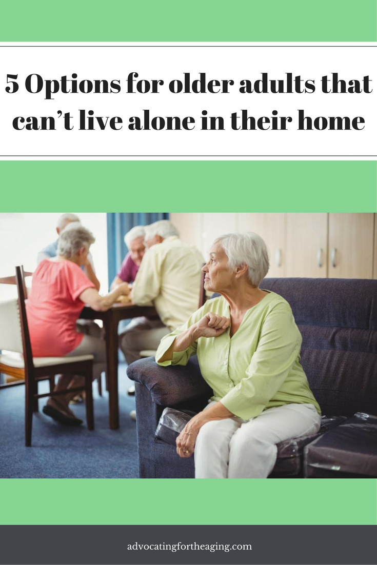 5 Options For Older Adults That Can T Live Alone In Their Home Elderly Care Aging Parents Older Adults
