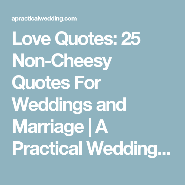 Non Cheesy Love Quotes Entrancing Love Quotes 25 Noncheesy Quotes For Weddings And Marriage  Cheesy
