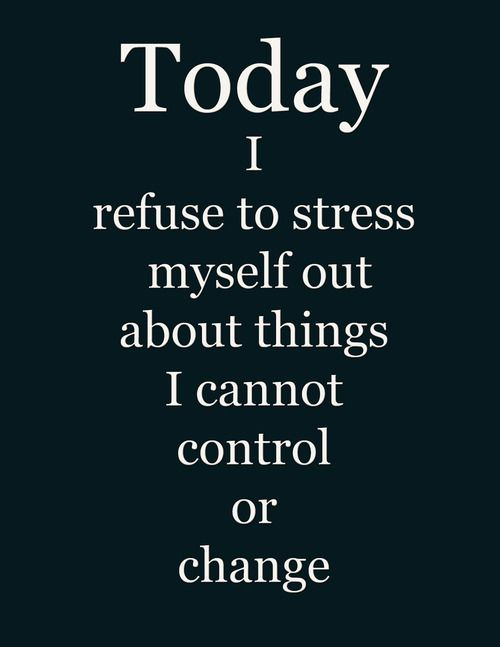 Today I refuse to stress myself out about things ...