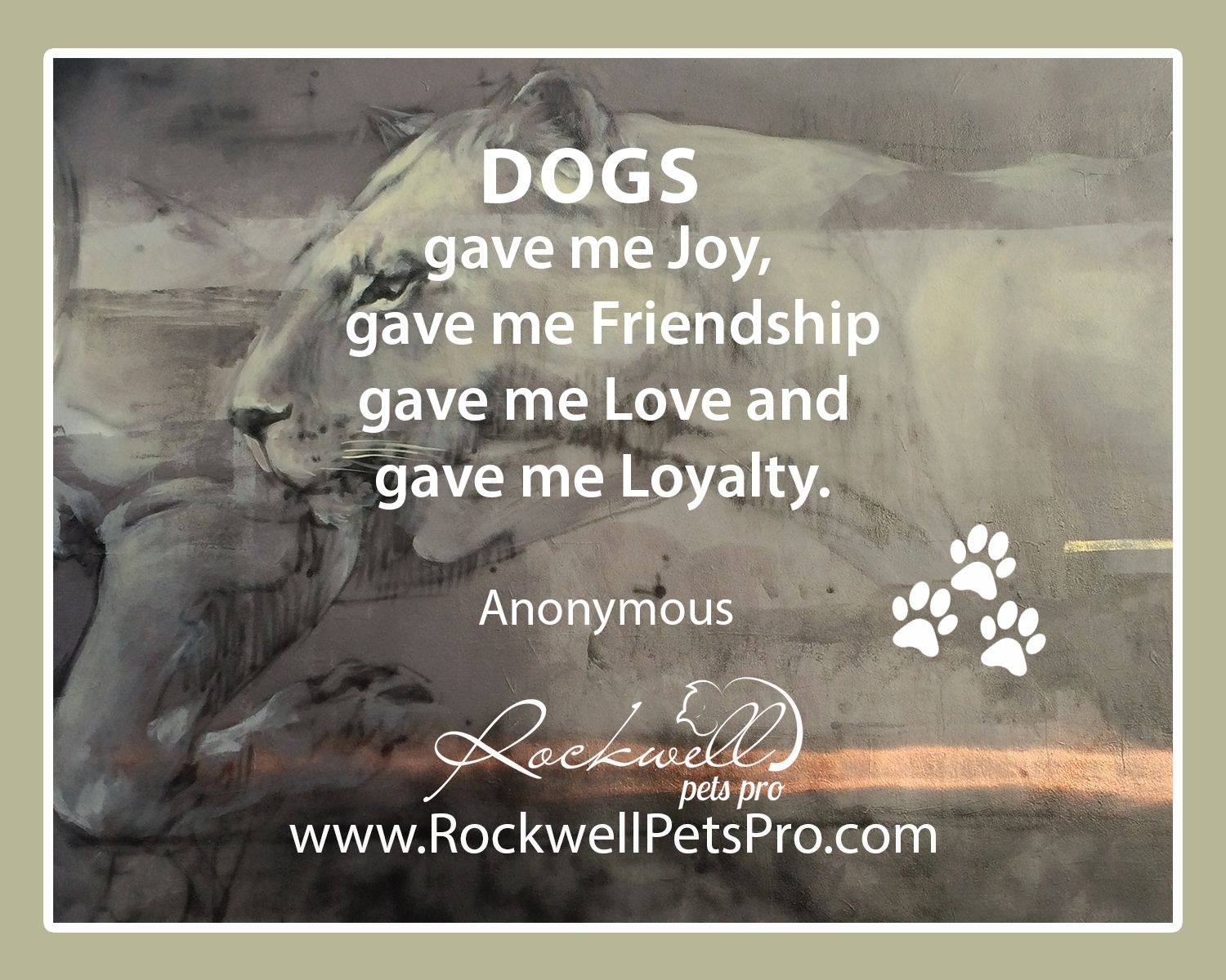 Dogs Gave Me Joy, Gave Friendship,gave Me Love And Gave Me Loyalty.