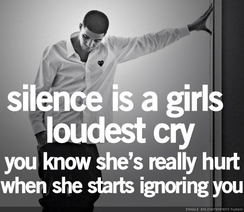 When a girl stops talking about what's bothering her - that's when you should know something is really wrong.