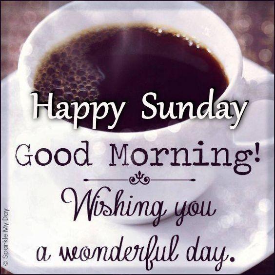 Happy Sunday Good Morning Wishing You A Wonderful Day Good Morning Happy Sunday Happy Sunday Quotes Happy Sunday Morning
