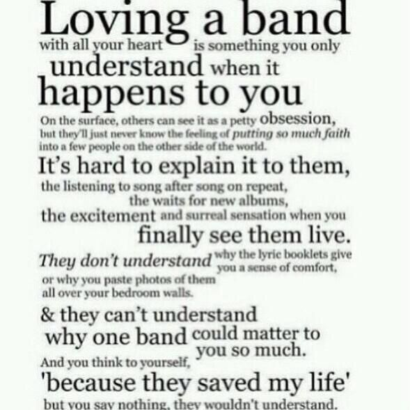 loving a band with all your heart is only something you'll understand when it happens to you.