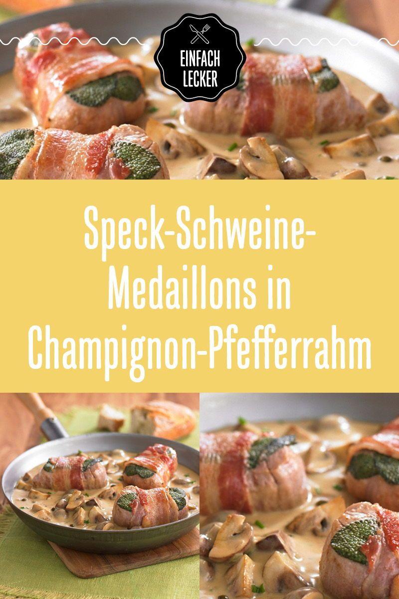 Schweinemedaillons Im Speckmantel In Champignon Pfefferrahm Rezept Rezepte Fleisch Gerichte Lecker