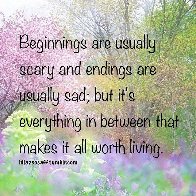 Beginnings, Endings & Everything In Between. | Flickr - Photo Sharing❤️