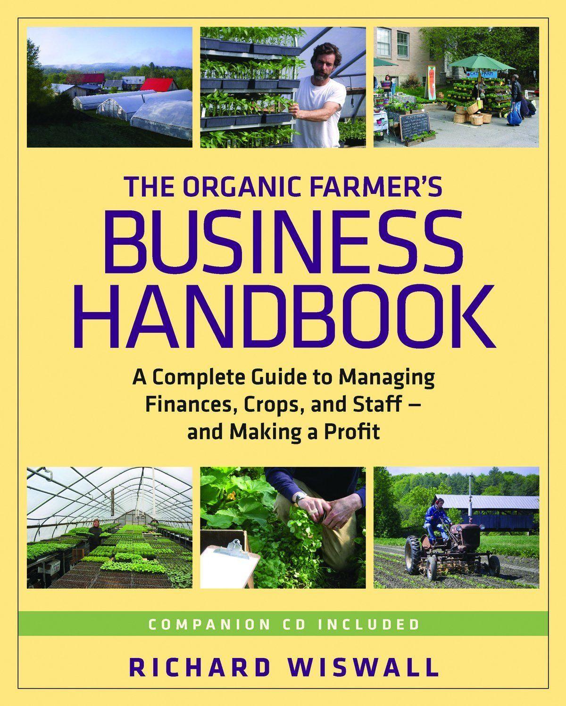 The Organic Farmer S Business Handbook Organic Gardening Tips Managing Finances Farm Business