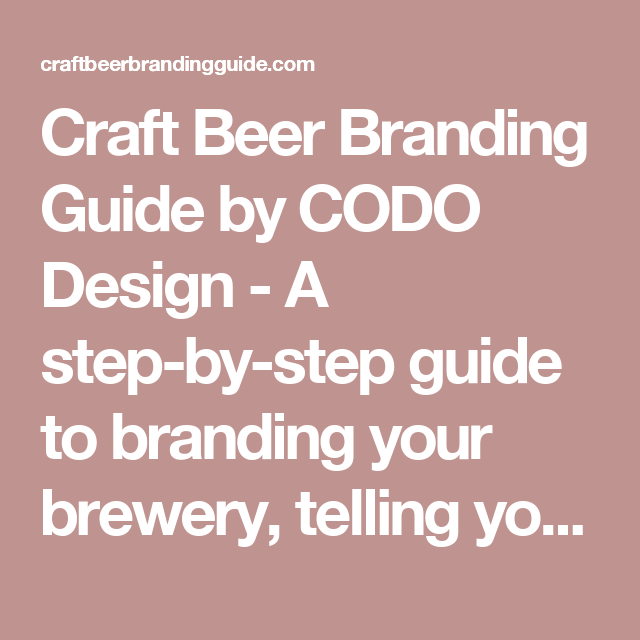 Craft Beer Branding Guide By Codo Design A Step By Step Guide To