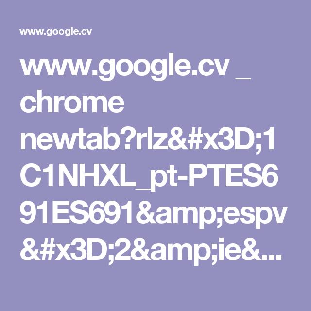Www.google.cv _ Chrome Newtab?rlz=1C1NHXL_pt-PTES691ES691
