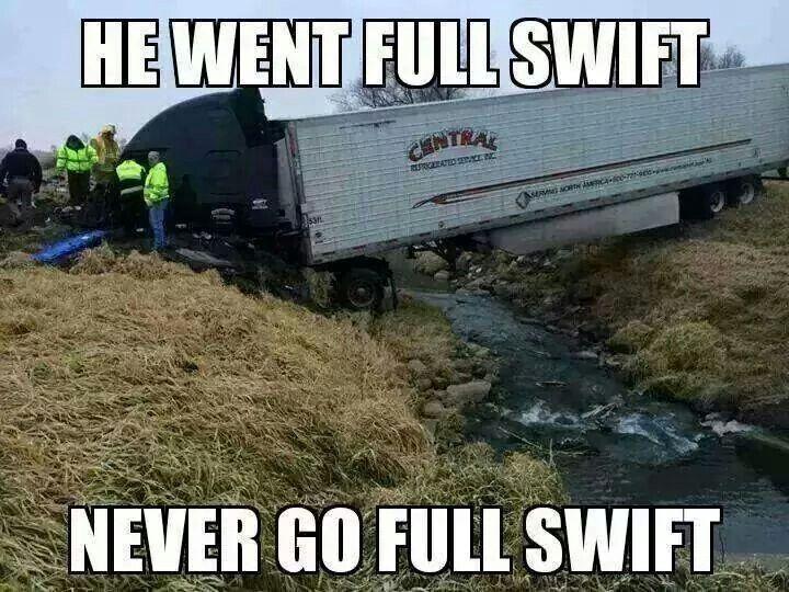 Never Go Full Swift Trucker Humor Trucker Quotes Truck Memes