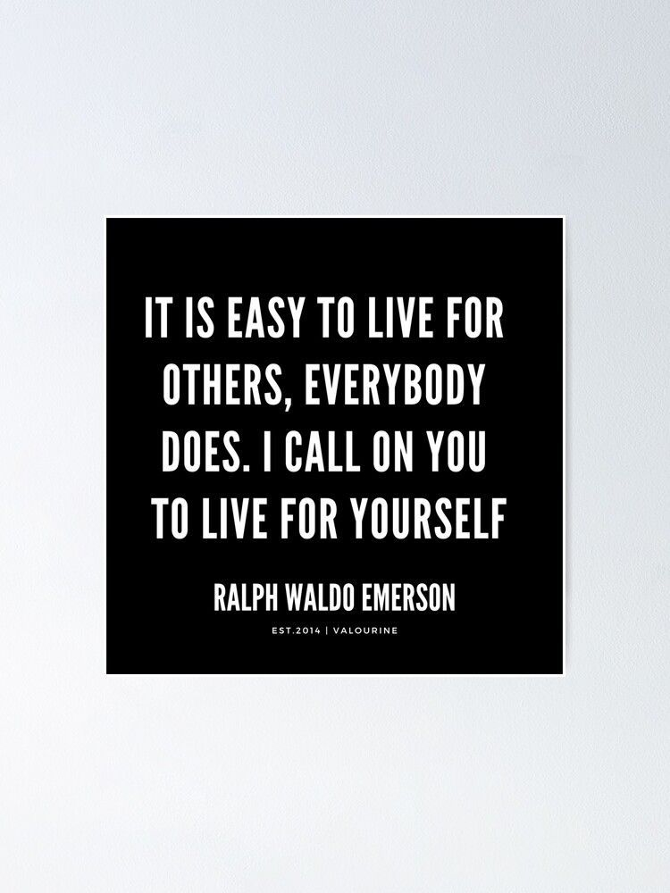 It is easy to live for others, everybody does. I call on you to live for yourself |  Ralph Waldo Emerson Quotes Poster by QuotesGalore