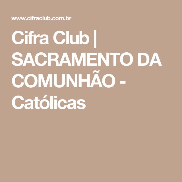 Cifra Club | SACRAMENTO DA COMUNHÃO - Católicas