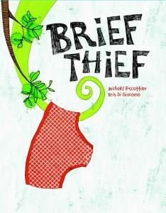 Brief Thief by Michael Escoffier (2013, Enchanted Lion Books) - A Book about your conscience or inner voice masked in hilarious potty humor!