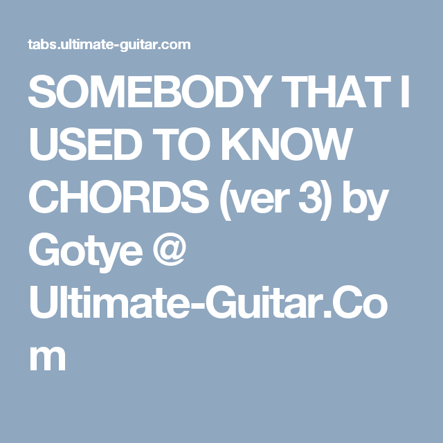Somebody That I Used To Know Chords Ver 3 By Gotye Ultimate