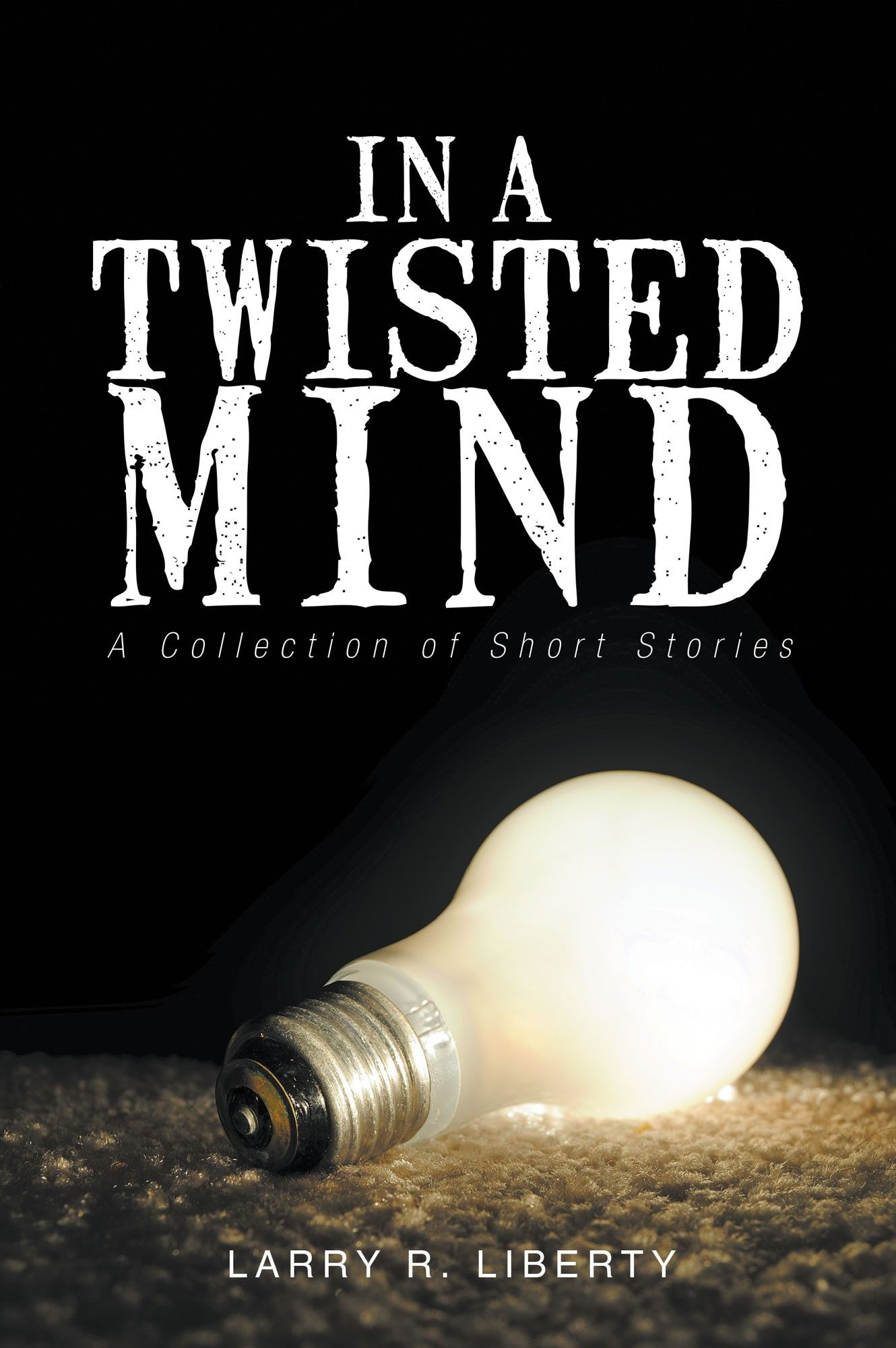 """""""In A Twisted Mind"""" by Page Publishing Author Larry R. Liberty! Click the cover for more information and to find out where you can purchase this great book!"""