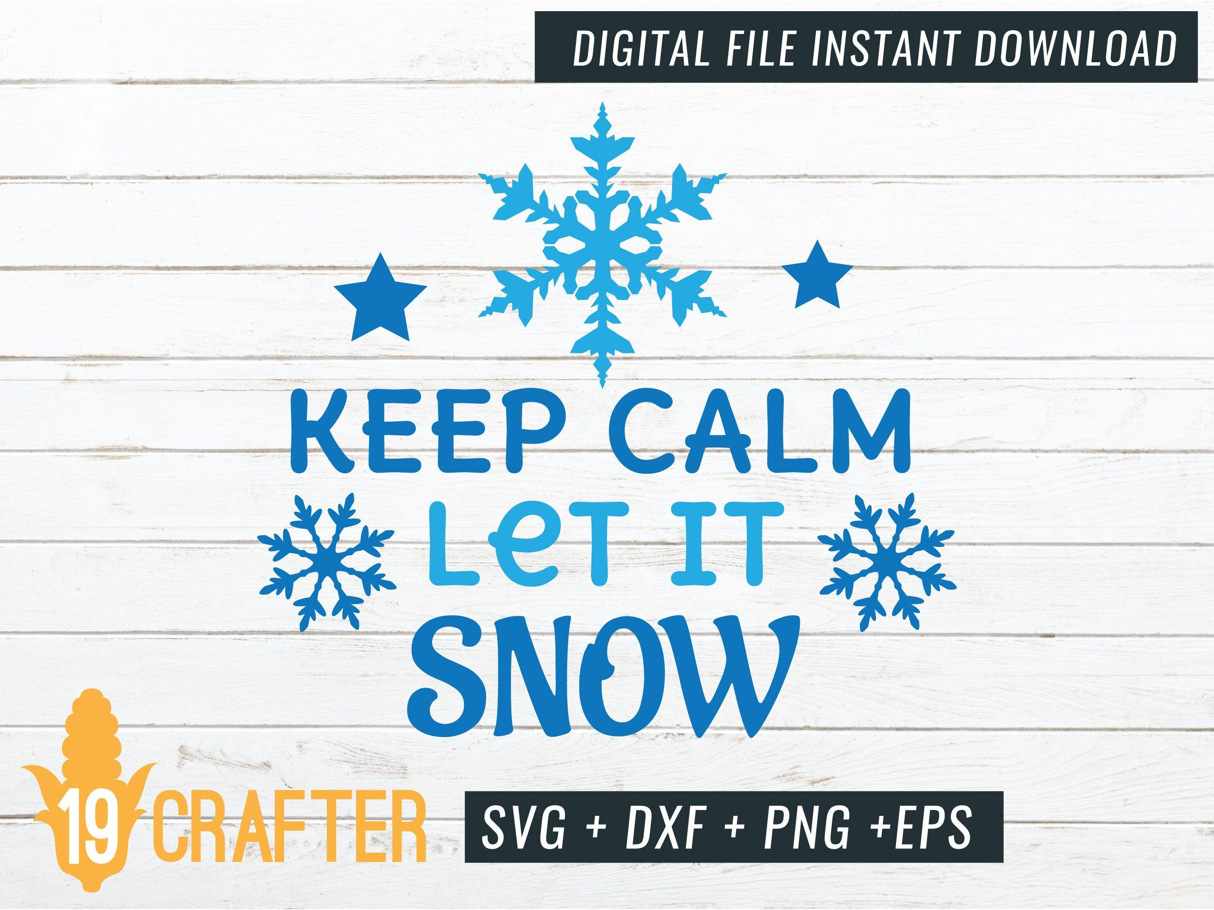 Keep Calm Let It Snow Christmas Winter Holiday Svg Dxf Png Eps Etsy Winter Holidays Let It Be Let It Snow