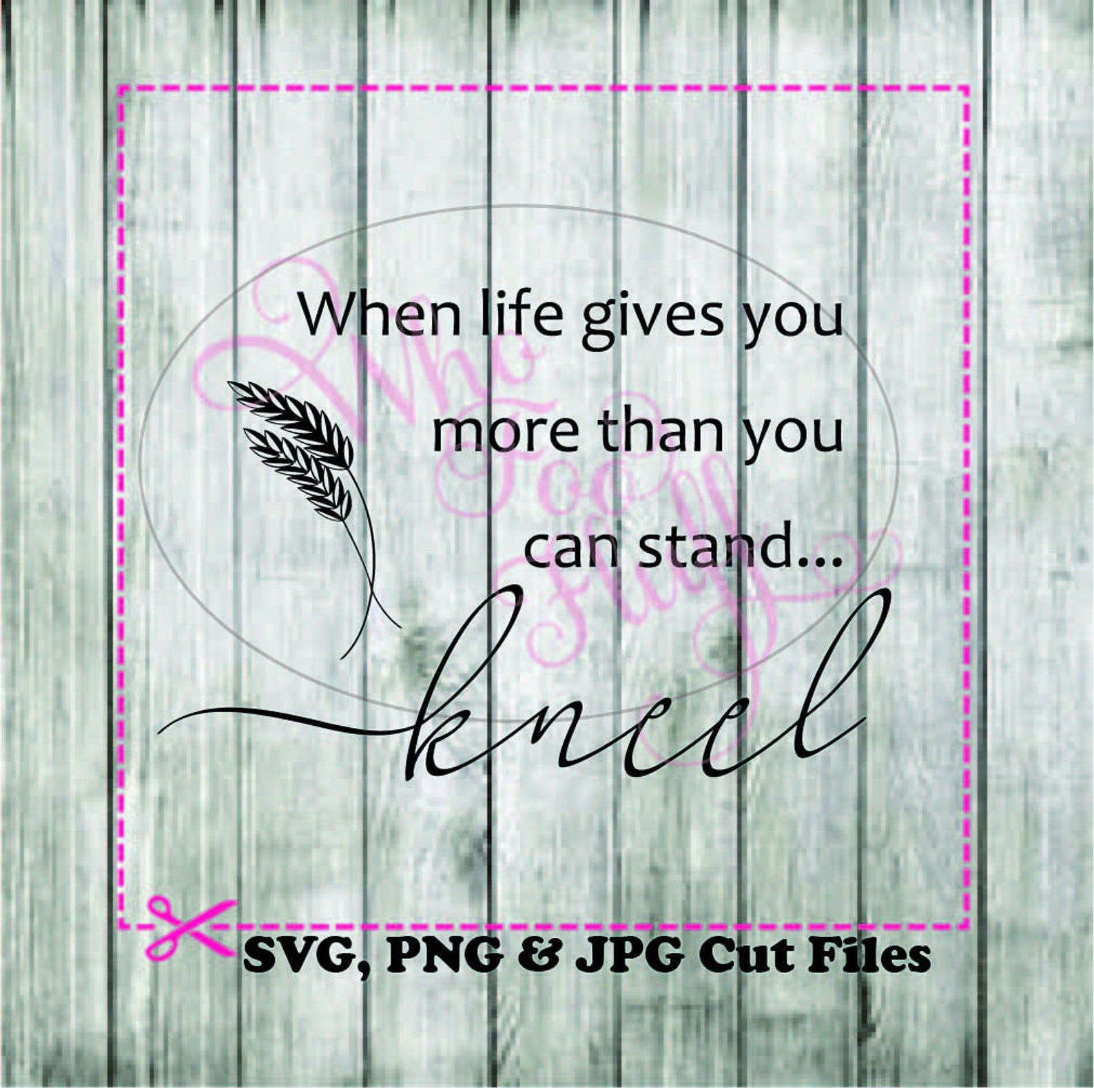 View When Life Gives You More Than You Can Stand, Kneel Svg DXF