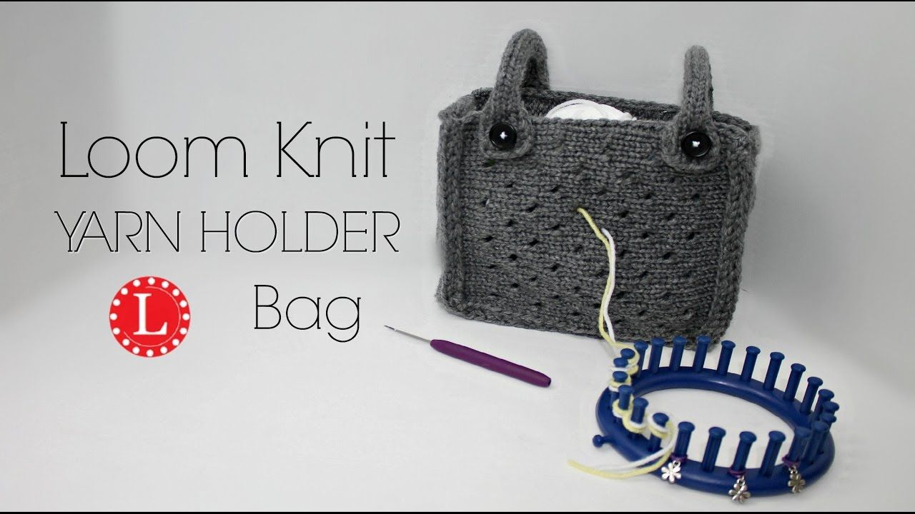Loom Knitting Yarn Holder Bag | Loom knitting | Pinterest | Loom ...