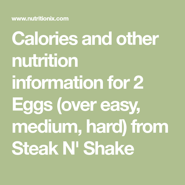 Calories And Other Nutrition Information For 2 Eggs Over Easy Medium Hard From Steak N Shake Nutrition Information Calorie Nutrition Facts