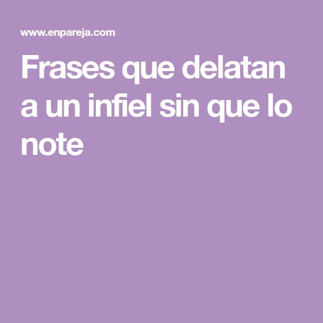 Frases Que Delatan A Un Infiel Sin Que Lo Note Frases