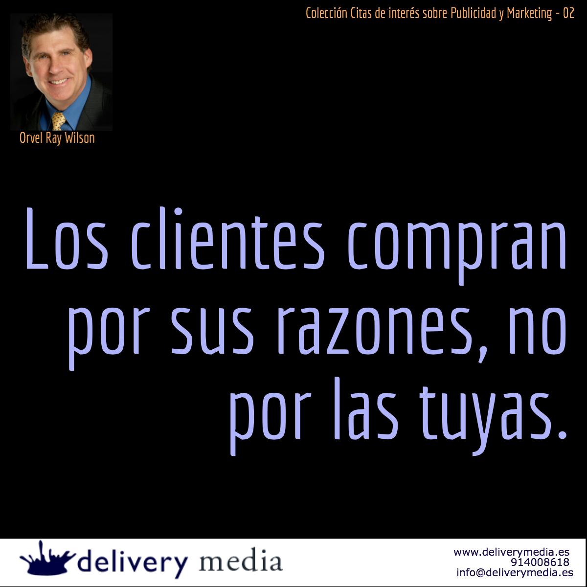 Los clientes compran por sus razones, no por las tuyas. Orvel Ray Wilson #cita