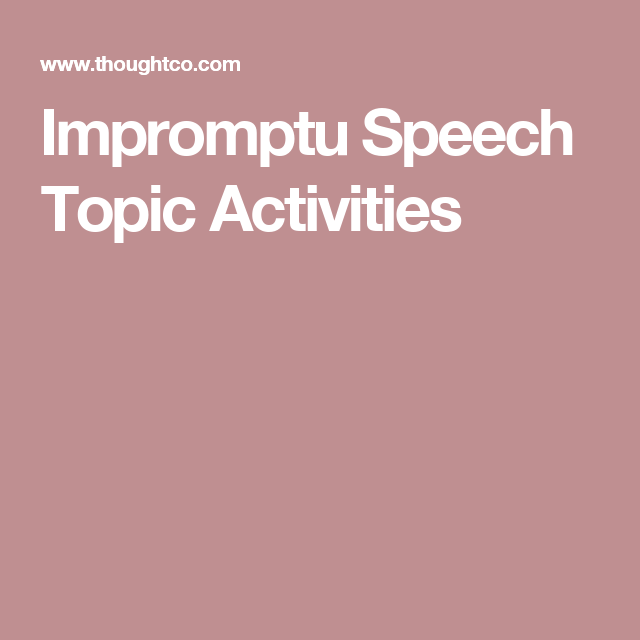 impromptu speech topics for college Speech topics are a key element for impromptu oral presentation activities coming up with them can be a challenge for the teacher you can use this collection of speech topics for oral presentations or use them to inspire your own variations impromptu oral presentation activity put all of the.