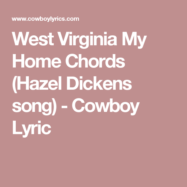 West Virginia My Home Chords Hazel Dickens Song Cowboy Lyric