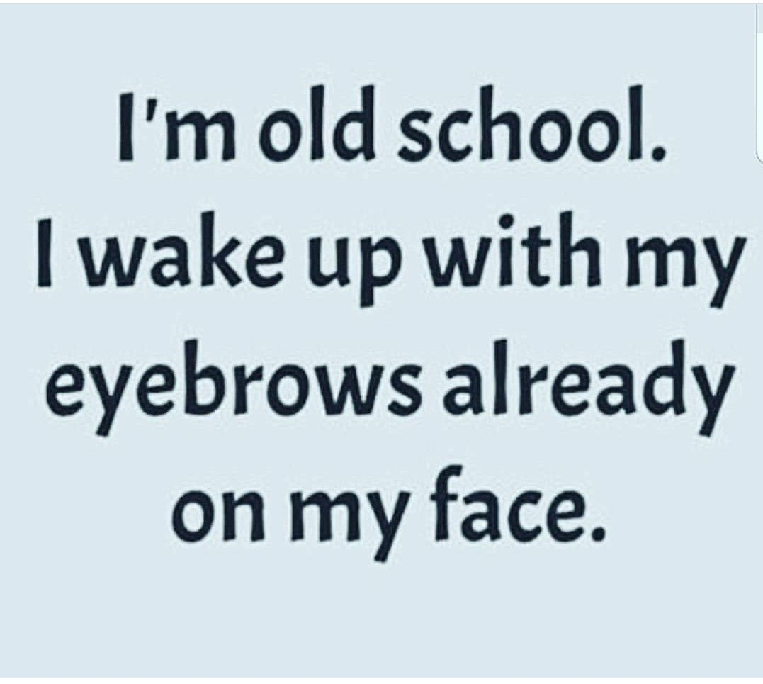 Sorry Not Down With Doin My Eyebrows The Way These Girls Do Them These Days Look Ridiculous Funny Quotes Funny I Love To Laugh