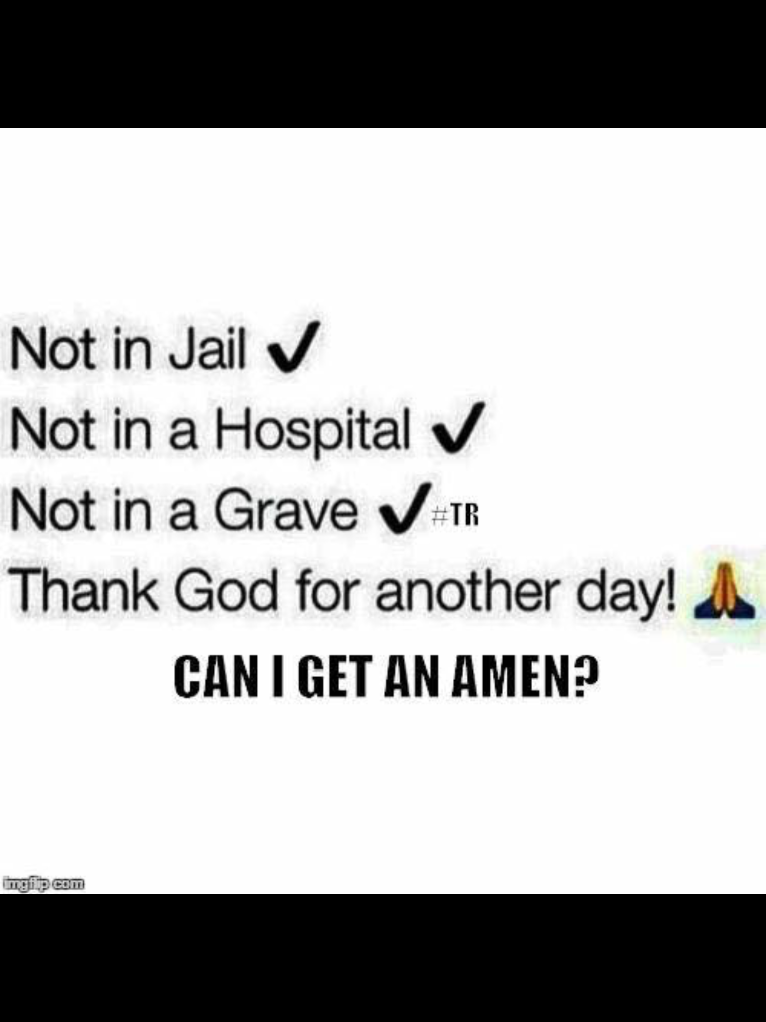Not In Jail Not In A Hospital Not In A Grave Thank God For Another Day Everyday Faith Quotes True Quotes Words