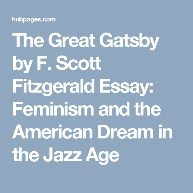 Narrative Essay Example High School The Great Gatsby By F Scott Fitzgerald Essay Feminism And The American  Dream In The Jazz Age 5 Paragraph Essay Topics For High School also Research Paper Essay Topics The Great Gatsby By F Scott Fitzgerald Essay Feminism And The  Good High School Essays