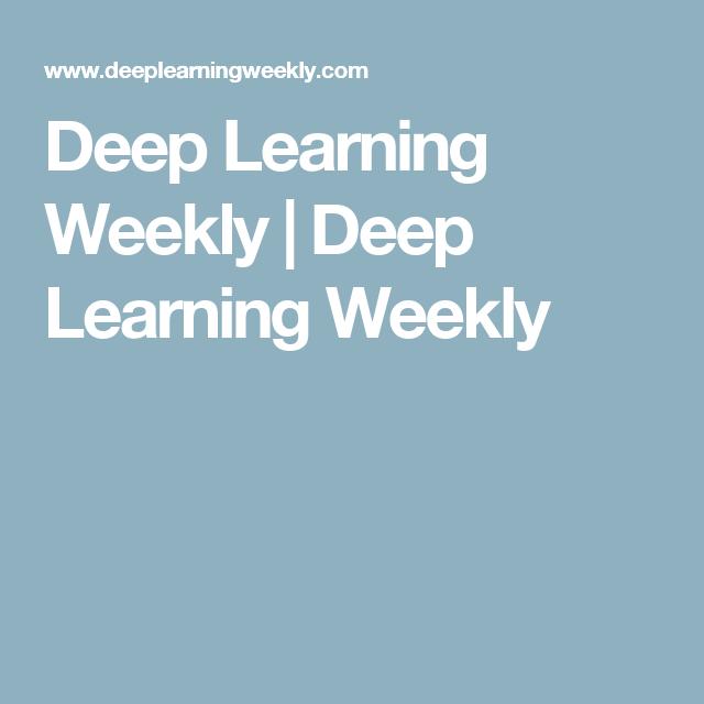 Deep Learning Weekly | Deep Learning Weekly | Online