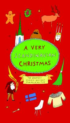 A Very Scandinavian Christmas The Greatest Nordic Holiday Stories Of All Time Very Christmas Hardcover With Images Scandinavian Christmas Holiday Stories Christmas Books