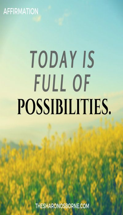 Affirmation Today Is Full Of Possibilities Thesharonosborne
