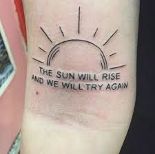 Image result for the sun will rise and we will try again tattoo