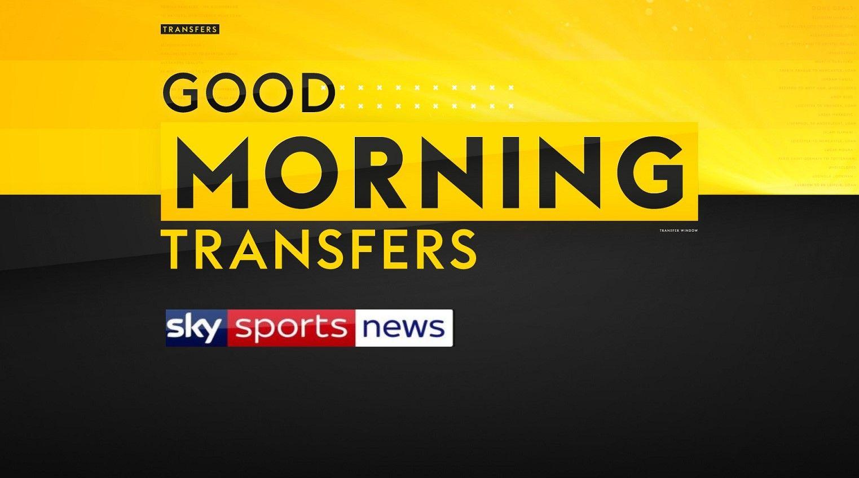 Good Morning Transfers on Sky Sports News live stream